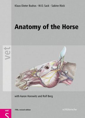 Anatomy of the Horse - Budras, Klaus-Dieter, and Sack, W O, and Rock, Sabine