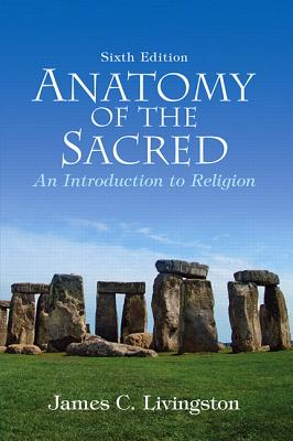 Anatomy of the Sacred: An Introduction to Religion - Livingston, James C