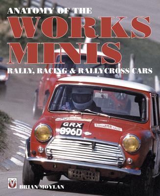 Anatomy of the Works Minis: Rally, Racing & Rallycross Cars - Moylan, Brian