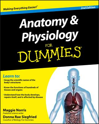 Anatomy & Physiology For Dummies - Siegfried, Donna Rae, and Norris, Maggie