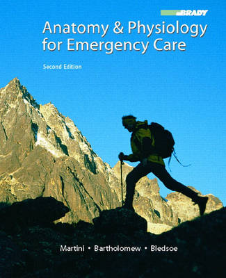 Anatomy & Physiology for Emergency Care - Bledsoe, Bryan E, and Martini, Frederic H, and Bartholomew, Edwin F