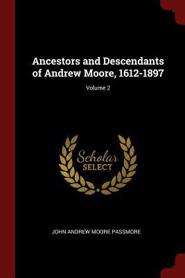 Ancestors and Descendants of Andrew Moore, 1612-1897; Volume 2 - Passmore, John Andrew Moore