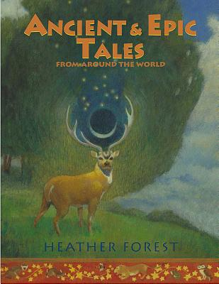 Ancient and Epic Tales: From Around the World - Forest, Heather