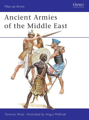Ancient Armies of the Middle East - Wise, Terence