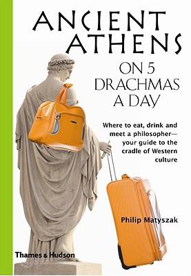 Ancient Athens on 5 Drachmas a Day - Matyszak, Philip