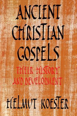 Ancient Christian Gospels: Their History and Development - Koester, Helmut