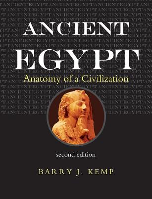Ancient Egypt: Anatomy of a Civilization - Kemp, Barry