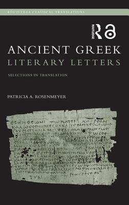 Ancient Greek Literary Letters: Selections in Translation - Rosenmeyer, Patricia A