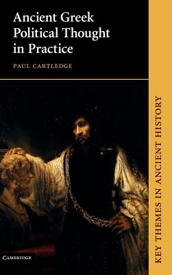 Ancient Greek Political Thought in Practice - Cartledge, Paul