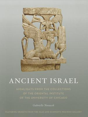 Ancient Israel: Highlights from the Collections of the Oriental Institute, University of Chicago - Novacek, Gabriella V