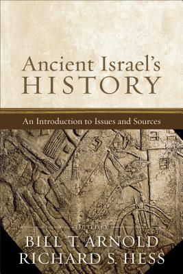 Ancient Israel's History: An Introduction to Issues and Sources - Arnold, Bill T, Professor, Ph.D. (Editor), and Hess, Richard S (Editor)