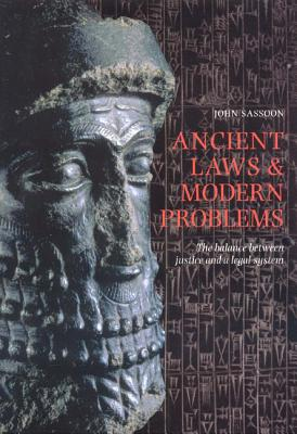 Ancient Laws and Modern Problems: The Balance Between Justice and a Legal System - Sassoon, John