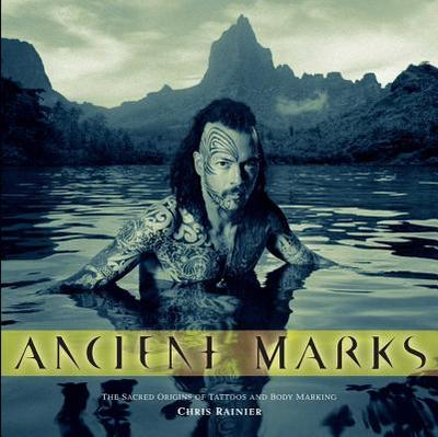 Ancient Marks: The Sacred Origins of Tattoos and Body Marking - Rainier, Chris
