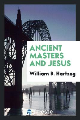 Ancient Masters and Jesus - Hartzog, William B