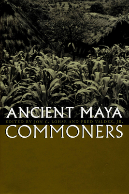 Ancient Maya Commoners - Lohse, Jon C (Editor)