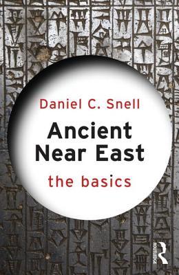 Ancient Near East: The Basics - Snell, Daniel C.