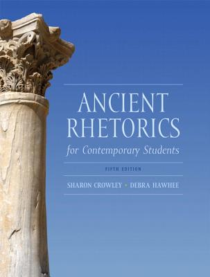 Ancient Rhetorics for Contemporary Students - Crowley, Sharon, and Hawhee, Debra