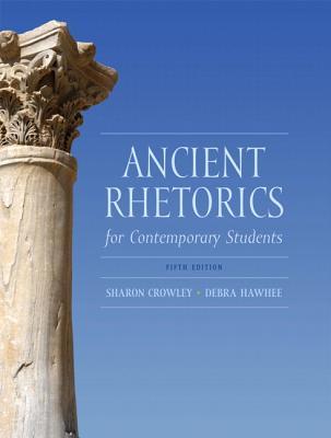 Ancient Rhetorics for Contemporary Students - Crowley, Sharon, and Hawhee, Debra