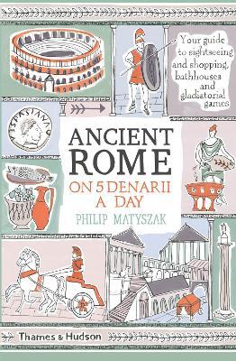 Ancient Rome on Five Denarii a Day - Matyszak, Philip