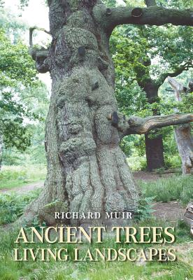 Ancient Trees, Living Landscapes - Muir, Richard, Professor