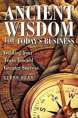 Ancient Wisdom for Today's Business - Dunn, Glenn