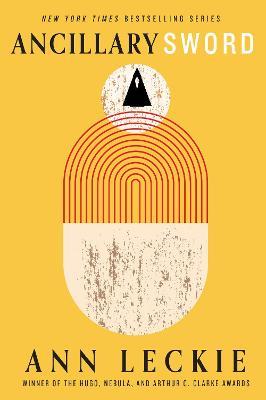 Ancillary Sword: SEQUEL TO THE HUGO, NEBULA AND ARTHUR C. CLARKE AWARD-WINNING ANCILLARY JUSTICE - Leckie, Ann