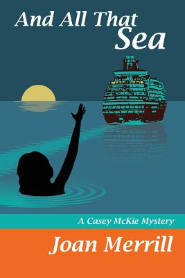 And All That Sea: A Casey McKie Mystery - Merrill, Joan