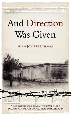 And Direction Was Given: A Daring Escape from a POW Camp and a Dramatic Journey to Neutral Switzerland - Flederman, Alan John