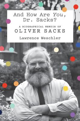And How Are You, Dr. Sacks?: A Biographical Memoir of Oliver Sacks - Weschler, Lawrence