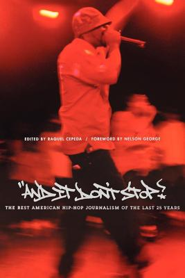 And It Don't Stop: The Best American Hip-Hop Journalism of the Last 25 Years - Cepeda, Raquel (Editor), and George, Nelson (Foreword by)
