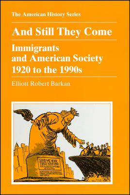 And Still They Come: Immigrants and American Society 1920 to the 1990s - Barkan, Elliott Robert