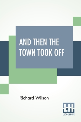 And Then The Town Took Off - Wilson, Richard