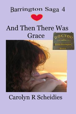 And Then There Was Grace - Scheidies, Carolyn R
