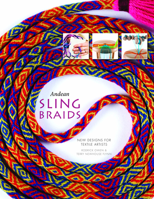 Andean Sling Braids: New Designs for Textile Artists - Owen, Rodrick, and Flynn, Terry Newhouse