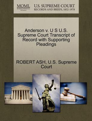 Anderson V. U S U.S. Supreme Court Transcript of Record with Supporting Pleadings - Ash, Robert, Professor, and U S Supreme Court (Creator)