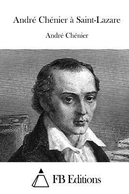 Andre Chenier a Saint-Lazare - Chenier, Andre, and Fb Editions (Editor)