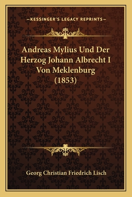 Andreas Mylius Und Der Herzog Johann Albrecht I Von Meklenburg (1853) - Lisch, Georg Christian Friedrich