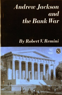 Andrew Jackson and the Bank War: A Study in the Growth of Presidential Power - Remini, Robert V