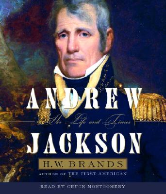 Andrew Jackson: His Life and Times - Brands, H W, and Montgomery, Chuck (Read by)