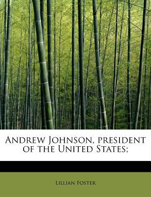 Andrew Johnson, President of the United States; - Foster, Lillian
