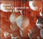 Andrew Violette: Sonata for the Creation of the World