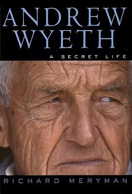 Andrew Wyeth: A Secret Life - Meryman, Richard