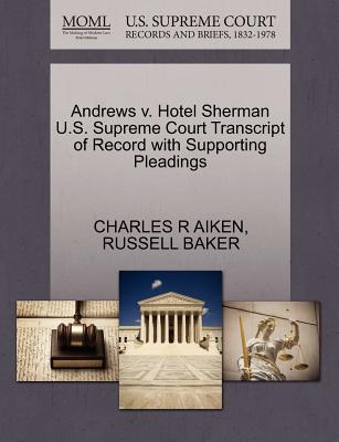 Andrews V. Hotel Sherman U.S. Supreme Court Transcript of Record with Supporting Pleadings - Aiken, Charles R, and Baker, Russell