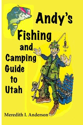 Andy's Fishing and Camping Guide to Utah - Anderson, MR Meredith I