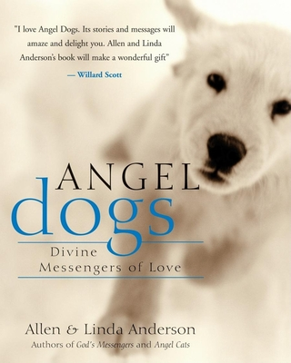 Angel Dogs: Divine Messengers of Love - Anderson, Allen, Capt., and Anderson, Linda, and Scott, Willard (Foreword by)