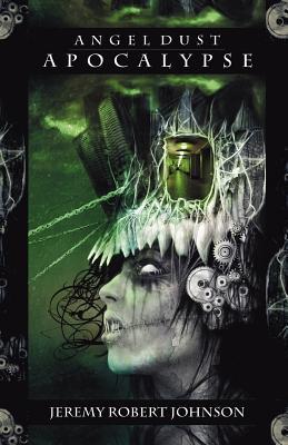 Angel Dust Apocalypse - Johnson, Jeremy Robert, and Jeremy Robert Johnson, Robert Johnson