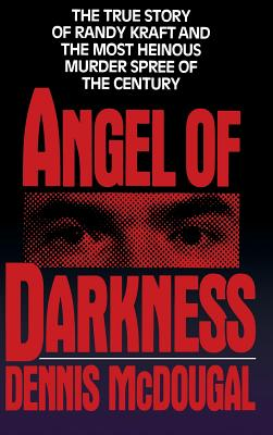 Angel of Darkness: The True Story of Randy Kraft and the Most Heinousmurder Spree - McDougal, Dennis, and Morgan, Rick (Editor)