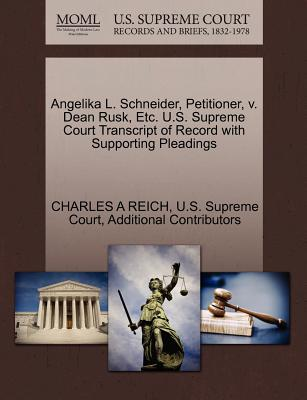 Angelika L. Schneider, Petitioner, V. Dean Rusk, Etc. U.S. Supreme Court Transcript of Record with Supporting Pleadings - Reich, Charles A, and Additional Contributors, and U S Supreme Court (Creator)