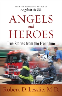 Angels and Heroes: True Stories from the Front Line - Lesslie, Robert D.