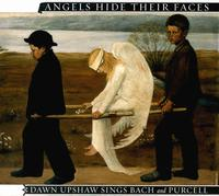 Angels Hide Their Faces: Dawn Upshaw Sings Bach and Purcell - Arthur Haas (harpsichord); Arthur Haas (organ); Dawn Upshaw (soprano); John Feeney (bass); Krista Bennion Feeney (violin);...